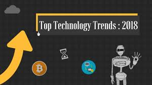 top 10 technology trends for 2018 you must know about