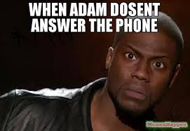 Phone Meme - when adam dosent answer the phone meme kevin hart the hell