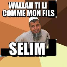 Ordinary Muslim Man Meme - wallah ti li comme mon fils ordinary muslim man meme on memegen