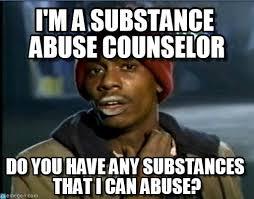 Abuse Memes - i m a substance abuse counselor tyrone biggums meme on memegen
