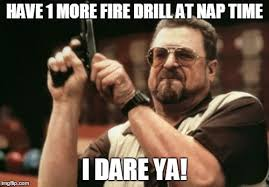 Fire Drill Meme - am i the only one around here meme imgflip