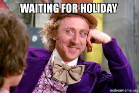 Holiday Meme - waiting for holiday condescending wonka make a meme