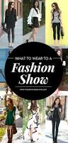 what to wear to a fashion show 10 ideas that anybody can wear