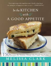 in the kitchen with a good appetite 150 recipes and stories about