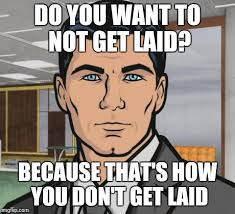 Get Laid Meme - mrw the guy i m on a date with reveals his very conservative