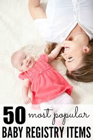 popular baby registry 50 baby registry must haves pretty my party