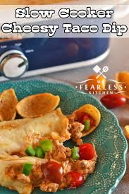 slow cooker cheesy taco dip my fearless kitchen