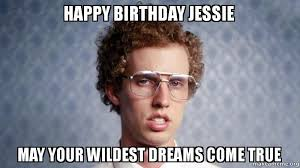 Jesse Meme - happy birthday jessie may your wildest dreams come true make a meme