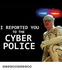 Internet Police Meme - i reported you to the cyber police weewooweewoo police meme on me me