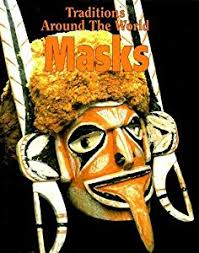 masks traditions around the world book by amanda earl