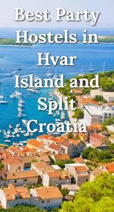 Best Party Hostels In Hvar Island And Split Croatia Hvar Island