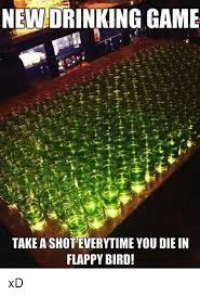 Meme Drinking Game - new drinking game take a shoteverytime you die in flappy bird xd