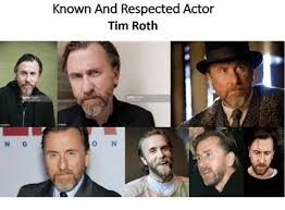 Meme Roth - n g known and respected actor tim roth o n respect meme on me me