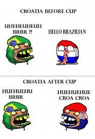 Huehuehue Meme - croatia before cup uheheuheuh hello brazilian brbr croatia after
