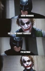 Memes Good Morning - good morning so tell me about yourself i m batman batman panel