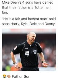 Funny Tottenham Memes - mike dean s 4 sons have denied that their father is a tottenham fan