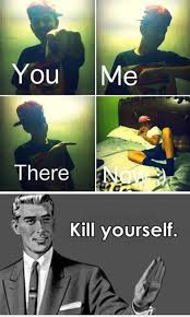 Go Kill Yourself Meme - kill yourself kill yourselves kill yourself know your meme