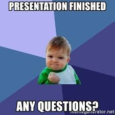 Any Questions Meme - presentation finished any questions success kid meme generator