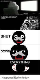 Shut Down Everything Meme - 25 best memes about i shit you not i shit you not memes