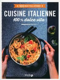livre cuisine italienne livre cuisine italienne 100 recettes à dévorer collectif solar