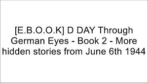 best d day through german eyes book 2 more hidden stories