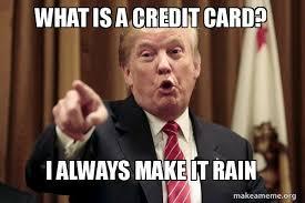 Make It Rain Meme - what is a credit card i always make it rain donald trump says