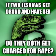 Drunk Sex Meme - since women can t give consent when drunk rebrn com