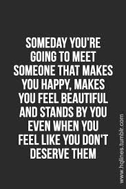 you u0027re going to want someday you u0027re going to meet someone that makes you happy makes
