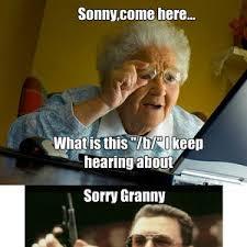 Computer Grandma Meme - sorry granny by arobo97 meme center