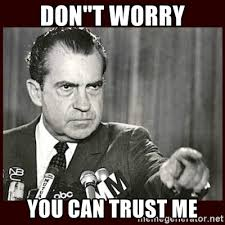 Trust Meme - don t worry you can trust me richard nixon meme generator