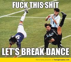 Lets Fuck Memes - fuck this shit let s break dance funny meme image
