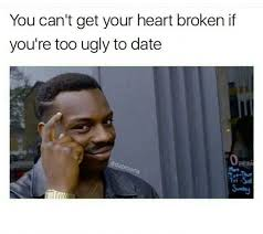 Date Memes - dopl3r com memes you can t get your heart broken if you are