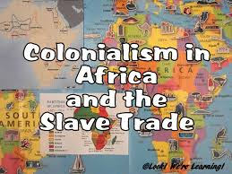 Colonial Africa Map by Day 9 Colonialism And The Trans Atlantic Slave Trade Look We