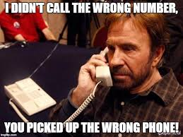 Wrong Number Meme - i didn t call the wrong number you picked up the wrong phone meme