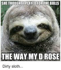 Dirty Sloth Meme - 25 best memes about dirty sloth dirty sloth memes