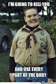 Boy Scout Memes - psychotic boy scout by chris fowler 1276 meme center