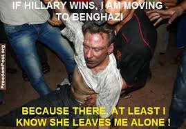 Benghazi Meme - if hillary wins i am moving to benghazi because there at least i