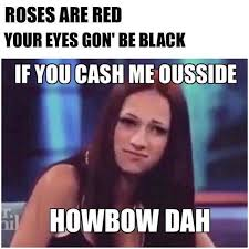 R Meme - roses are red cash me ousside howbow dah know your meme