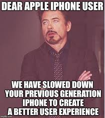 User Memes - dear apple iphone user we have slowed down your previous generation