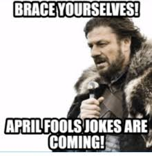 April Meme - 25 best memes about brace yourself april fools brace yourself