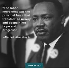 Martin Luther King Meme - the labor movement was the principal force that transformed misery