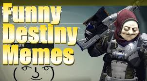 Destiny Meme - funny destiny pictures and memes youtube