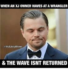 Meme Wrangler - when an xj owner waves at a wrangler jeep meme the wave isnt