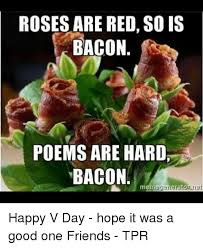 Bacon Memes - roses are red so is bacon poems are hard bacon meme generator net