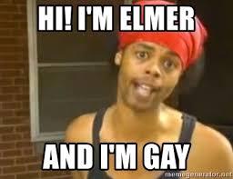 Gay Meme Generator - hi i m elmer and i m gay antoine dodson meme generator