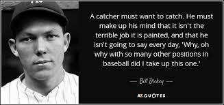 bill dickey quote a catcher must want to catch he must up