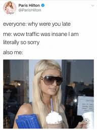 Paris Hilton Meme - paris hilton parishilton everyone why were you late me wow traffic