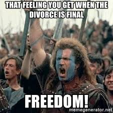 Divorce Meme - that feeling you get when the divorce is final freedom william