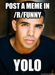 R Meme - post a meme in r funny yolo drake yolo quickmeme