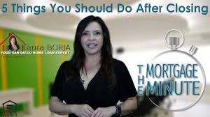 5 Home Loans by 5 Things You Should Do After Closing The Mortgage Minute Laura